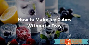 make ice cubes without a tray