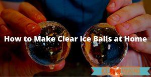 making clear ice balls at home