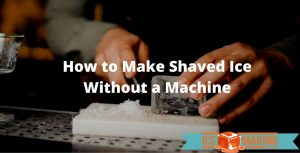 making shaved ice without a machine